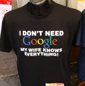 """I don't need Google, my wife knows everything!"" T-Shirt"